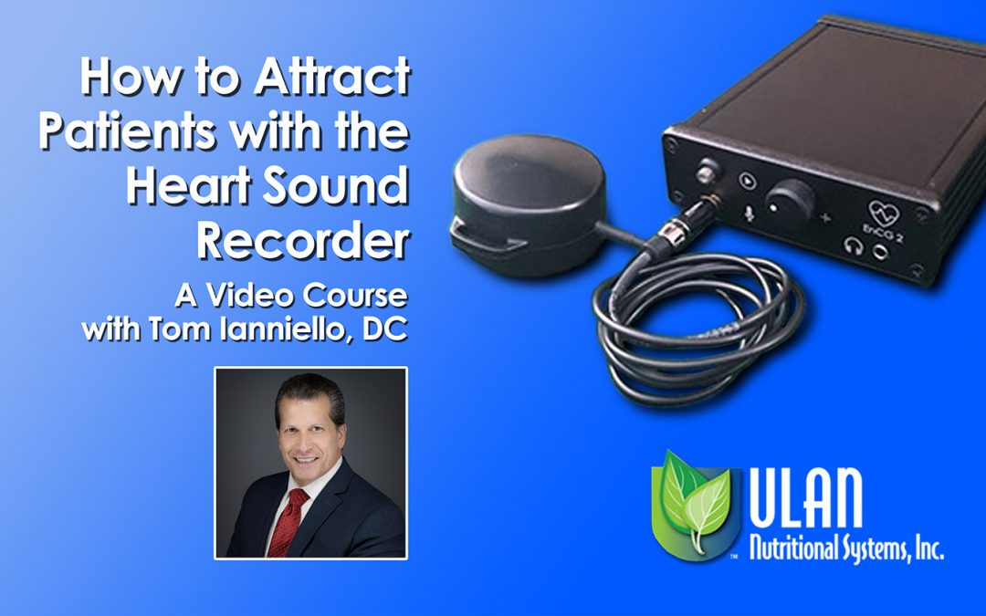 New Online Course: How to Attract Patients with the Heart Sound Recorder, with Dr. Tom Ianniello