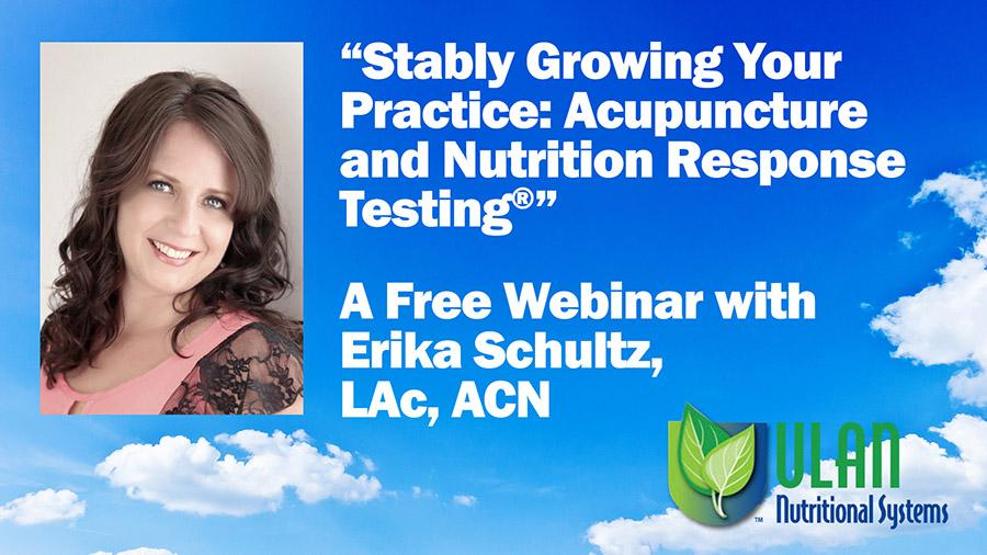 Webinar: Stably Growing Your Practice: Acupuncture and Nutrition Response Testing®, with Erika Schultz, LAc
